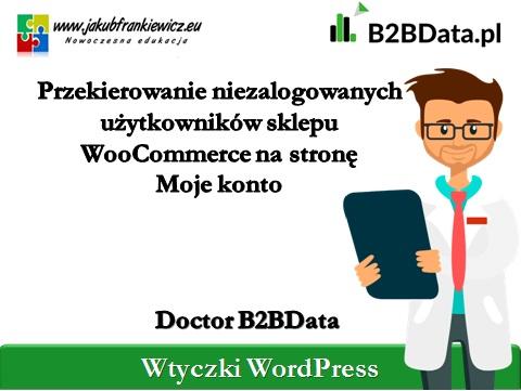 przekierowanie woo - Doctor B2BData - Przekierowanie niezalogowanych użytkowników sklepu WooCommerce na stronę Moje konto